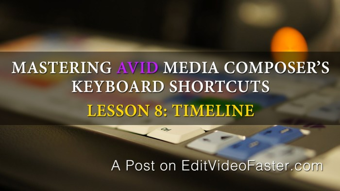 Mastering Media Composers Keyboard Shortcuts – Lesson 8