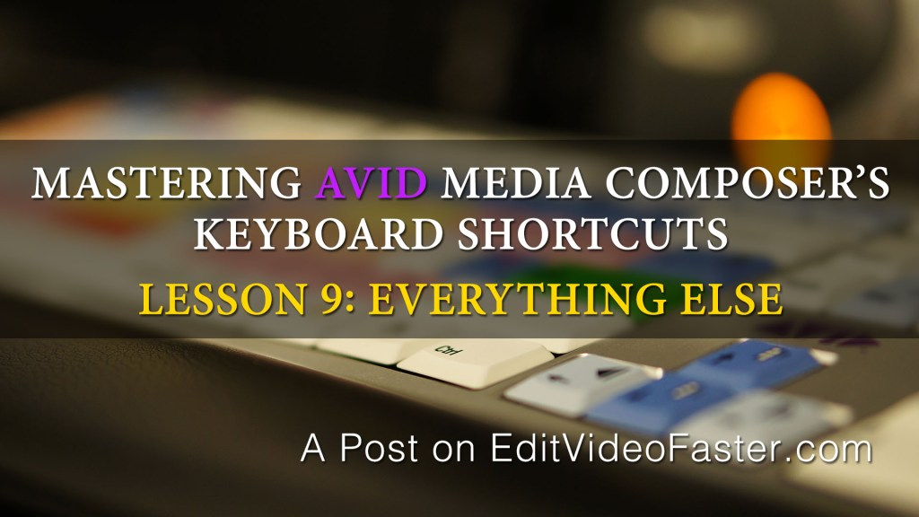 Mastering Media Composers Keyboard Shortcuts – Lesson 9