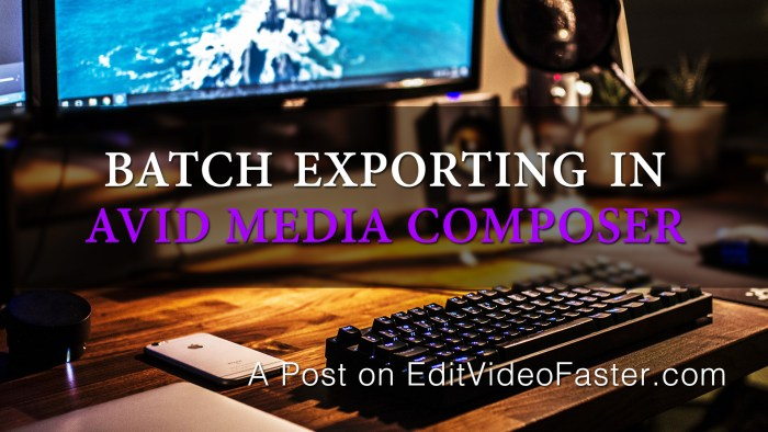 Batch Exporting in Avid Media Composer – Edit Video Faster