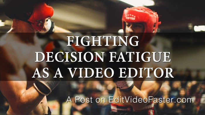 Fighting Decision Fatigue as a Video Editor