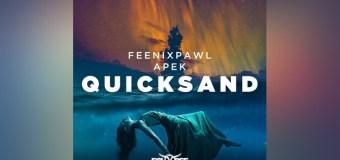 #Release | Feenixpawl & APEK – Quicksand