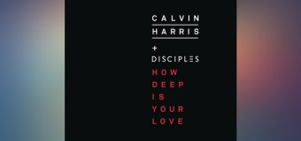 #TBT | Calvin Harris & Disciples – How Deep Is Your Love