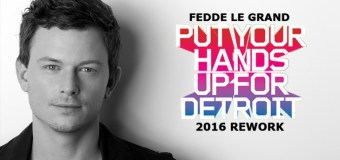 #Premiere | Fedde Le Grand – Put Your Hands Up For Detroit 2016