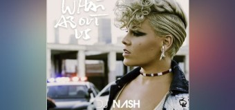 #FreeDownload | Pink – What About Us (Dj Nash Remix)