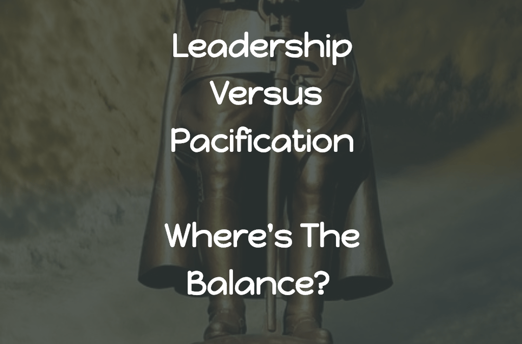 Leadership Versus Pacification – Where's The Balance?