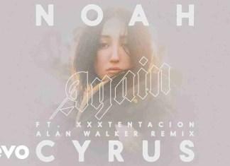 Noah Cyrus Again XXXTENTACION Alan Walker Remix