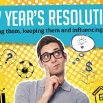 New Year Resolutions – Making Them, Keeping Them & Influencing Them