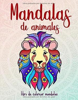 Mandalas de animales: 50 mandalas de animales para niños a partir de 6 años