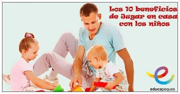 Los 10 beneficios de Jugar en casa con los niños