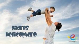 sobreprotección, padres helicopteros