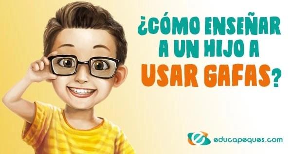 usar gafas, Cómo enseñar a un hijo a usar gafas