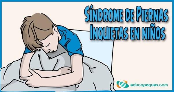 Síndrome de Piernas Inquietas en niños, Síndrome de Piernas Inquietas, SPI, Enfermedad de Willis-Ekbom