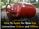 How to apply for new gas connection online and offline