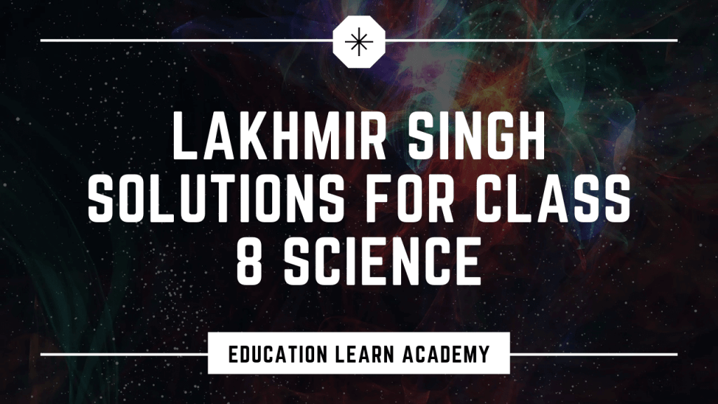 Lakhmir Singh Solutions For Class 8 Science