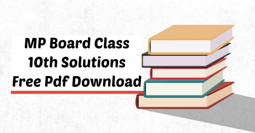 MP Board Class 10th Solutions Free Pdf Download