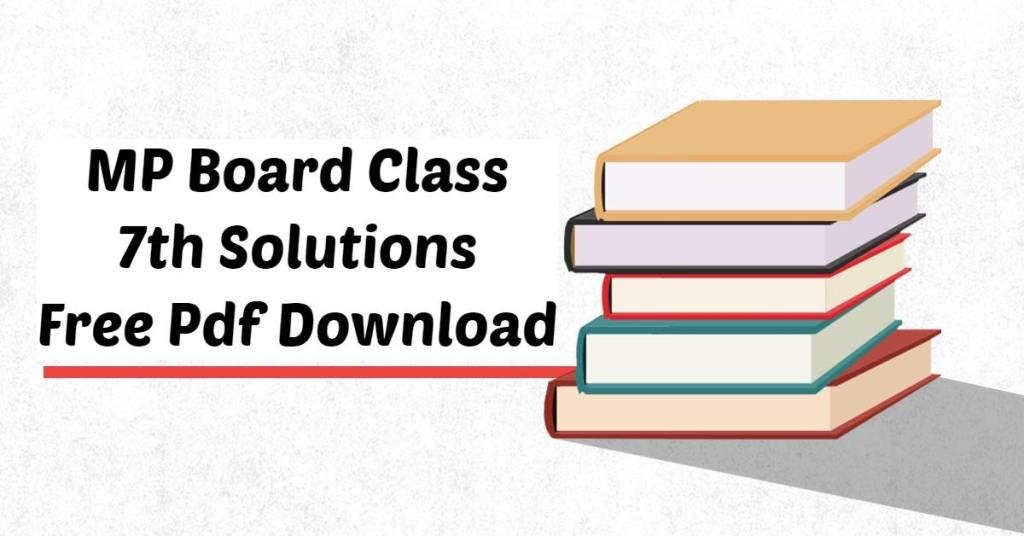 MP Board Class 7th Solutions Free Pdf Download