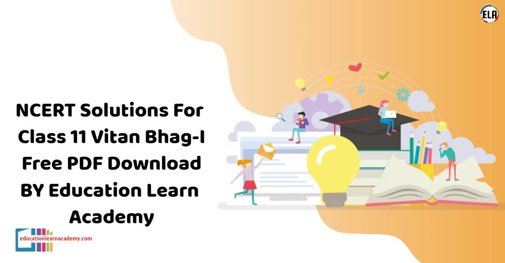 NCERT Solutions For Class 11 Vitan Bhag-I