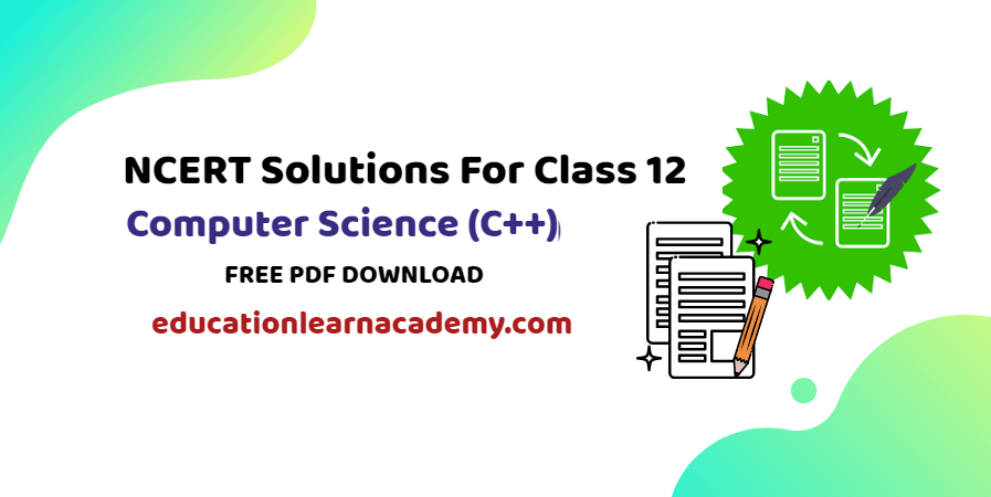 NCERT Solutions For Class 12 Computer Science (C++)