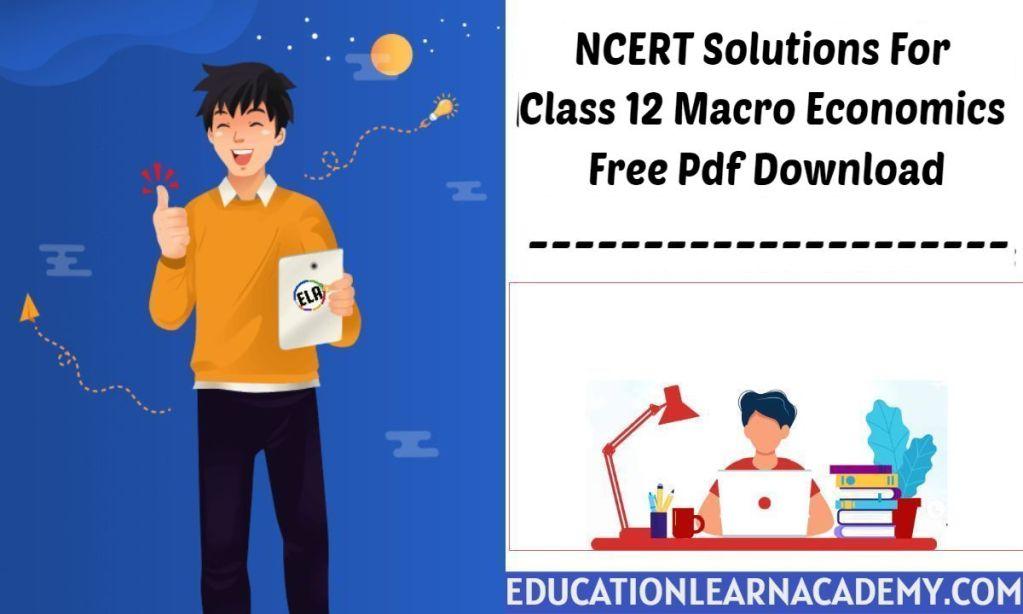 NCERT Solutions For Class 12 Macro Economics Free Pdf Download