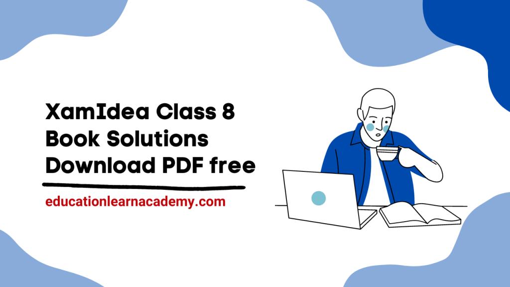 XamIdea Class 8 Book Solutions Download PDF free
