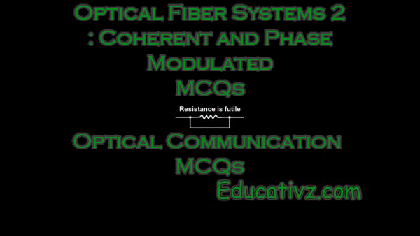 Optical Fiber Systems 2 : Coherent and Phase Modulated ( Optical Communication ) MCQs - Optical Communication MCQs
