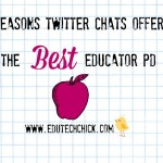 5 Reasons Twitter Chats Offer the Best Educator PD