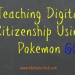 Teaching Digital Citizenship Using Pokemon GO!