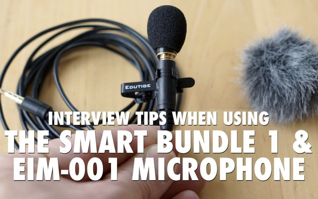 Interview Tips when Using the Smart Bundle 1 and EIM-001 Microphone