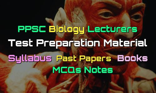 PPSC Biology Lecturers Past Papers - Books - MCQs Notes fi