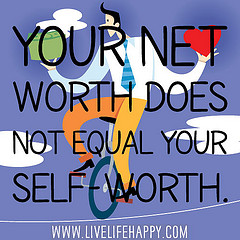 Your net worth does not equal your self-worth.