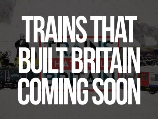 TRAINS THAT BUILT BRITAINS