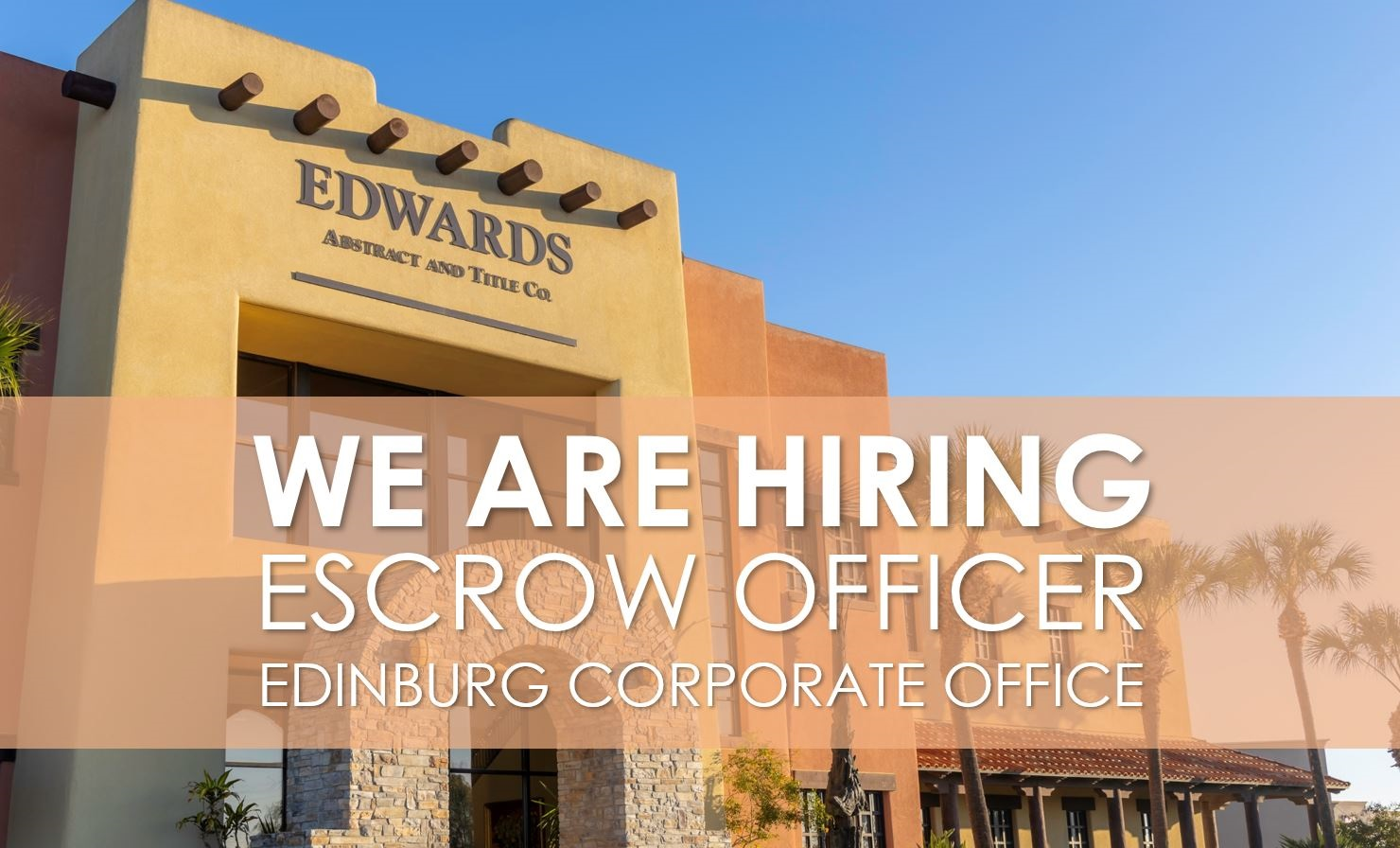 NOW HIRING! Escrow Officer – Edinburg Corporate Office