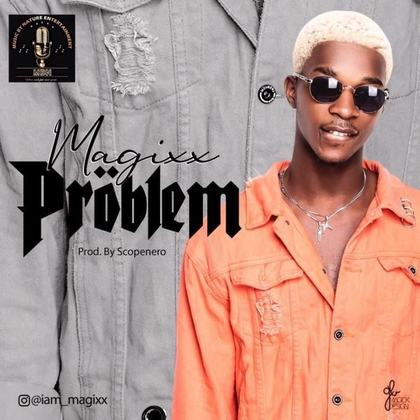 "#NewMusic: Magixx- ""Problem"""