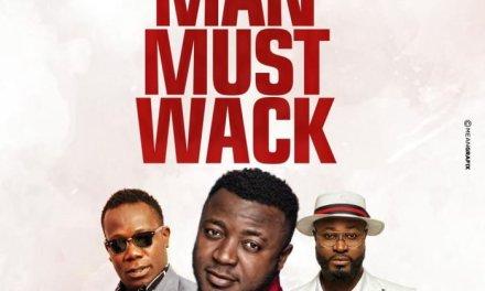 "New Music: ""Man Must Wack"" – MC Galaxy Ft Harrysong & Duncan Mighty"