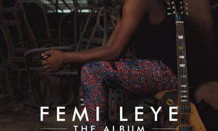 "Femi Leye Releases Sophomore Album ""Femi Leye: The Album"""
