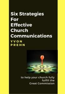 Six Strategies Of Effective Church Communications by Yvon Prehn