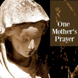 One Mother's Prayer--audio version