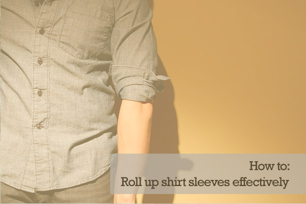 How to: Roll up shirt sleeves effectively