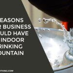 7 Reasons Your Business Should Have An Indoor Drinking Fountain
