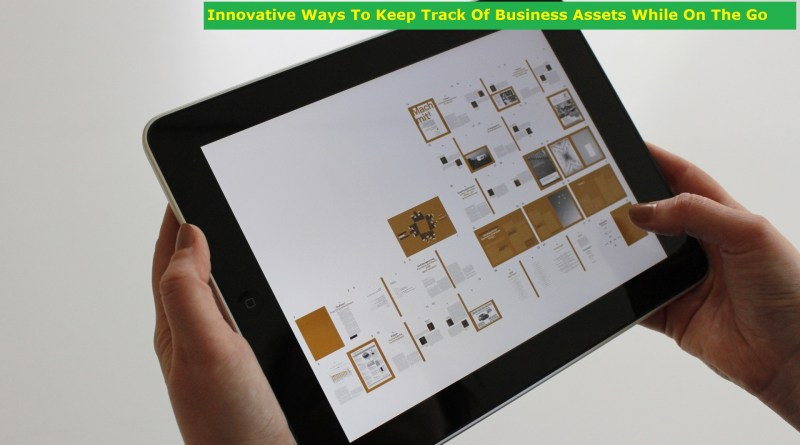 Innovative Ways To Keep Track Business Assets While On The Go