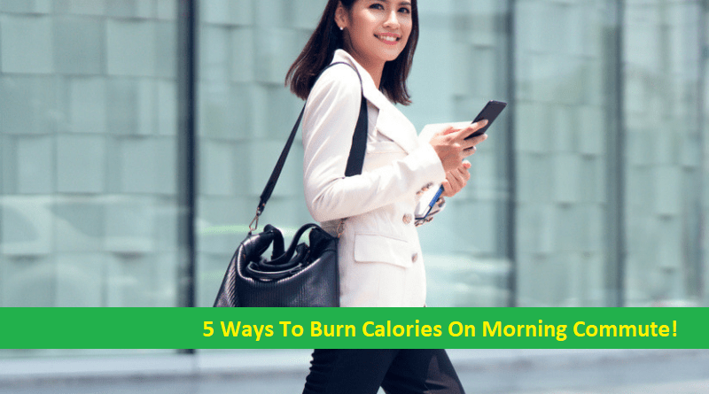 5 Ways To Burn Calories On Morning Commute!