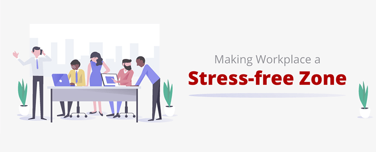 Making Workplace a Stress-free Zone