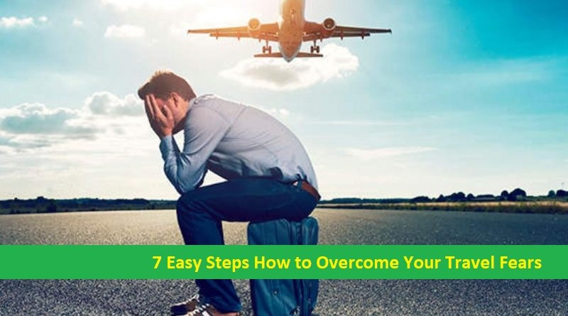 7 Easy Steps How to Overcome Your Travel Fears