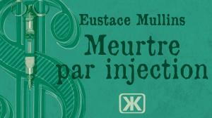 Événement Kontre Kulture : Meurtre par injection d'Eustace Mullins