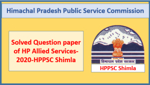 Solved Question paper of HP Allied Services-2020-HPPSC Shimla