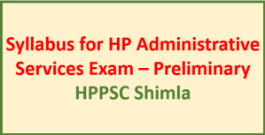 Syllabus for HP Administrative Services Exam – Prelims