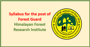 Syllabus for the post of Forest Guard -Himalayan Forest Research Institute Shimla