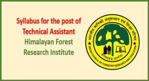 Syllabus for the post of Technical Assistant – Himalayan Forest Research Institute Shimla