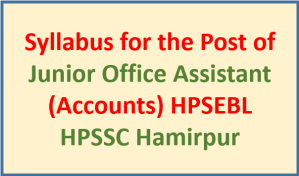 Syllabus for the Post of Junior Office Assistant (Accounts) HPSEBL- HPSSC Hamirpur