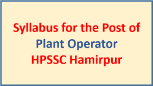 Syllabus for the Post of Plant Operator – HPSSC Hamirpur